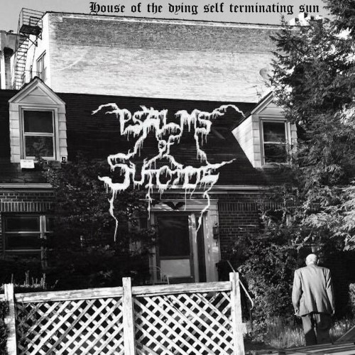 PSALMS OF SUICIDE - House of the Dying Self Terminating Sun cover