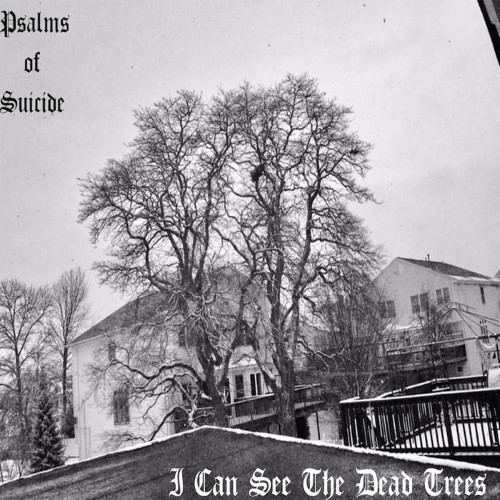 PSALMS OF SUICIDE - I Can See the Dead Trees cover