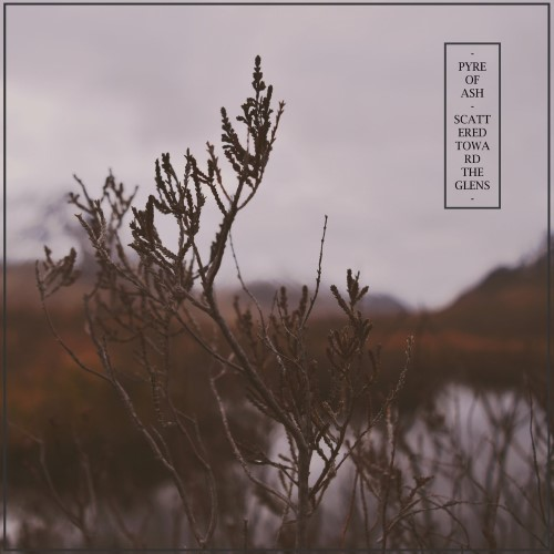 PYRE OF ASH - Scattered Toward the Glens cover