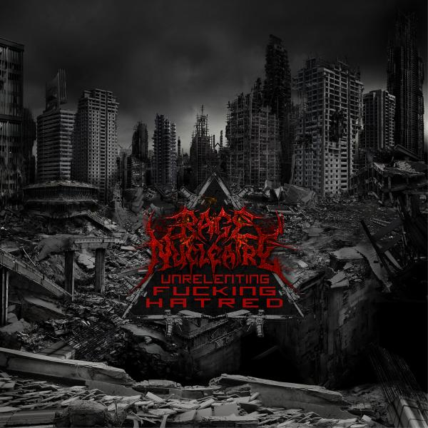 RAGE NUCLÉAIRE - Unrelenting Fucking Hatred cover