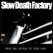 SLOW DEATH FACTORY - From the Gutter to Your Ears cover