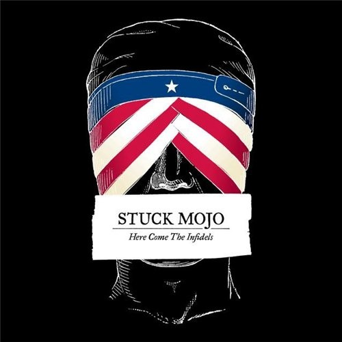 STUCK MOJO - Here Come the Infidels cover