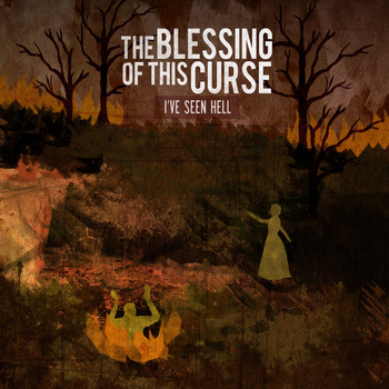 THE BLESSING OF THIS CURSE - I've Seen Hell cover