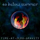 40 BELOW SUMMER Fire at Zero Gravity album cover