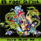 8 FOOT SATIVA Hate Made Me album cover