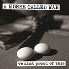 A HORSE CALLED WAR We Ain't Proud of This album cover
