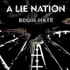 A LIE NATION Begin Hate album cover