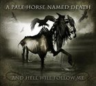 A PALE HORSE NAMED DEATH And Hell Will Follow Me album cover