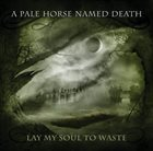 A PALE HORSE NAMED DEATH Lay My Soul To Waste album cover