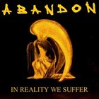 ABANDON In Reality We Suffer album cover