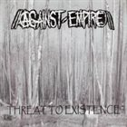 AGAINST EMPIRE Threat To Existence album cover