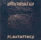 AKTIV DÖDSHJÄLP Aktiv Dödshjälp / Slaktattack album cover