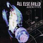 ALL ELSE FAILED Archetype album cover