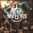 ALL THE SHELTERS Chasing Light album cover