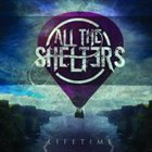 ALL THE SHELTERS Lifetime album cover