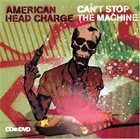 AMERICAN HEAD CHARGE Can't Stop The Machine album cover