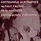 ANAL NOSOROG Posthumous Blasphemer / Mutant Factor / Anal Nosorog / Prichudliviy Zarodish album cover