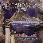 ANCIENT ALBATROSS Worlds Unknown album cover