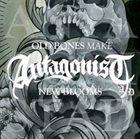 ANTAGONIST A.D. Old Bones Make New Blooms album cover