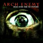 ARCH ENEMY Dead Eyes See No Future album cover