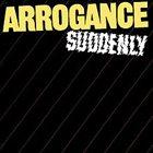 ARROGANCE Suddenly album cover