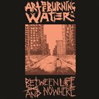ART OF BURNING WATER Between Life And Nowhere album cover