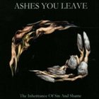 ASHES YOU LEAVE The Inheritance of Sin and Shame album cover