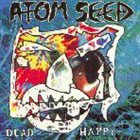 ATOM SEED Dead Happy album cover