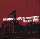 AGAINST YOUR SOCIETY AYS / With Fire album cover