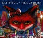 BABYMETAL Baby Metal x Kiba of Akiba album cover