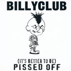 BILLYCLUB (It's Better To Be) Pissed Off album cover