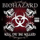 BIOHAZARD Kill or Be Killed album cover