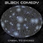 BLACK COMEDY Crawl To Exceed album cover