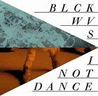 BLCKWVS I Not Dance / Blckwvs album cover
