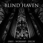 BLIND HAVEN Obey - Worship - Decay album cover