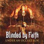 BLINDED BY FAITH Under an Occult Sun album cover