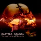 BLOTTED SCIENCE — The Machinations of Dementia album cover