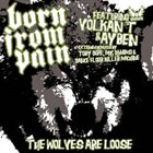BORN FROM PAIN The Wolves Are Loose - The Extended Remixes album cover