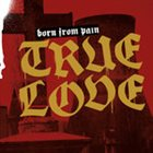 BORN FROM PAIN True Love album cover