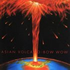 BOW WOW Asian Volcano album cover