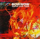 BOW WOW Super Live 2004 album cover