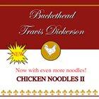 BUCKETHEAD Chicken Noodles II (with Travis Dickerson) album cover