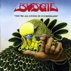 BUDGIE You're All Living In Cuckooland album cover