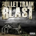 BULLET TRAIN BLAST Nothing Remains album cover