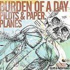BURDEN OF A DAY Pilots & Paper Planes album cover