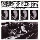 BURNED UP BLED DRY Cloned Slaves For Slaves album cover