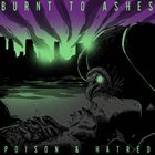 BURNT TO ASHES Poison & Hatred album cover