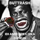 BUTTRASH Idi Amin Goes On A Dip Run album cover