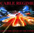 CABLE REGIME Life in the House of the Enemy album cover