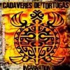 CADAVERES DE TORTUGAS Incarnation album cover